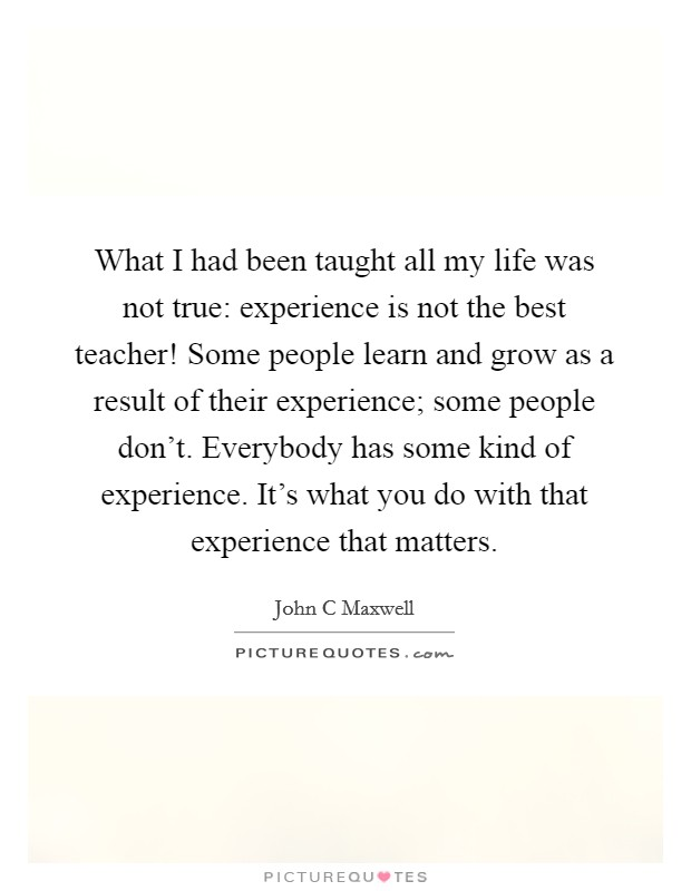 what i had been taught all my life was not true experience is