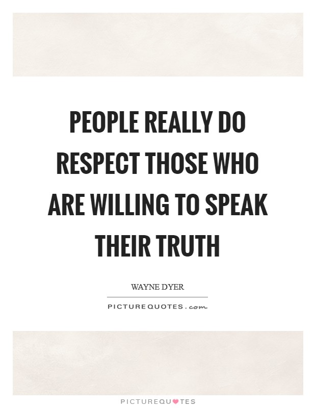 People Really Do Respect Those who are Willing to Speak their Truth Picture Quote #1