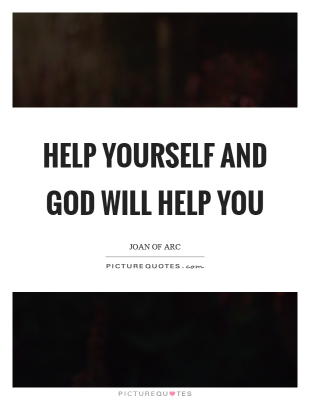 Help yourself and God will help you Picture Quote #1