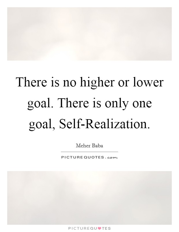 There is no higher or lower goal. There is only one goal, Self-Realization Picture Quote #1