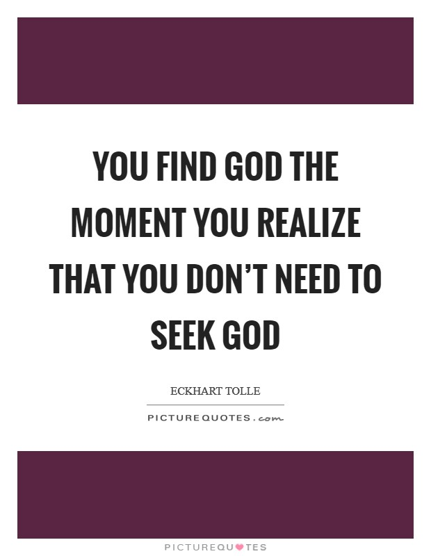 You find God the moment you realize that you don't need to seek God Picture Quote #1