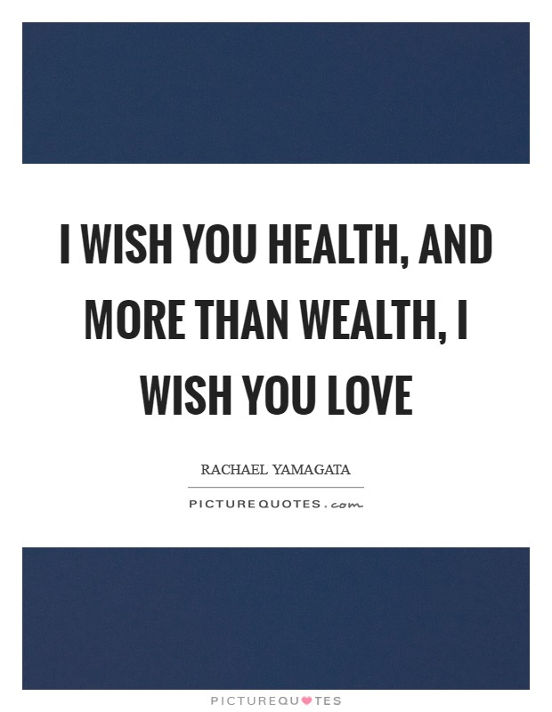 I wish you health, and more than wealth, I wish you love Picture Quote #1