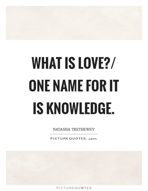 What is love?/ One name for it is knowledge Picture Quote #1