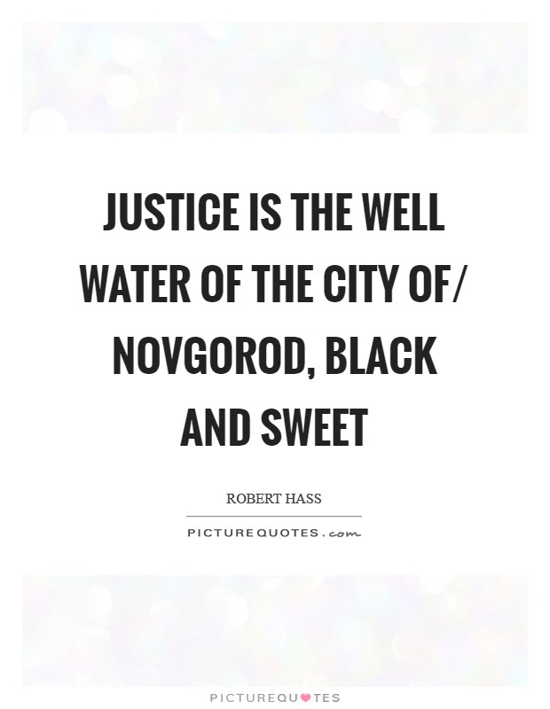 Justice is the well water of the city of/ Novgorod, black and sweet Picture Quote #1