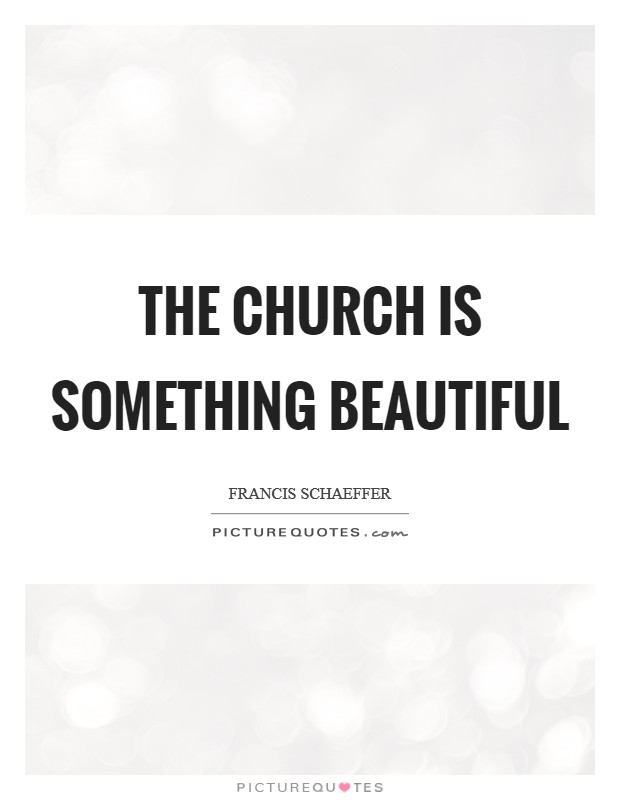 The church is something beautiful Picture Quote #1