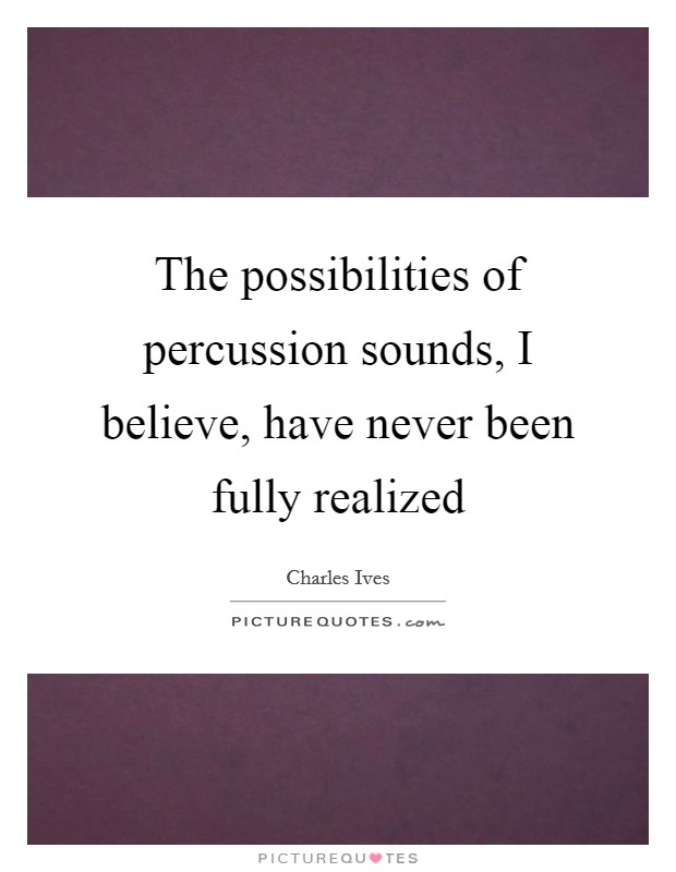 The possibilities of percussion sounds, I believe, have never been fully realized Picture Quote #1