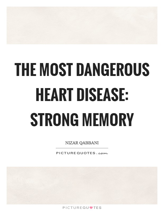 The most dangerous heart disease: strong memory Picture Quote #1