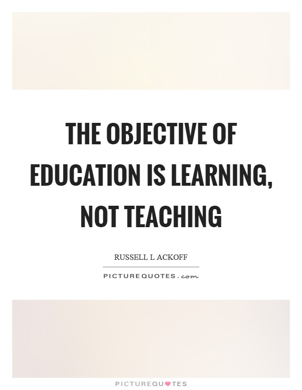 The objective of education is learning, not teaching Picture Quote #1