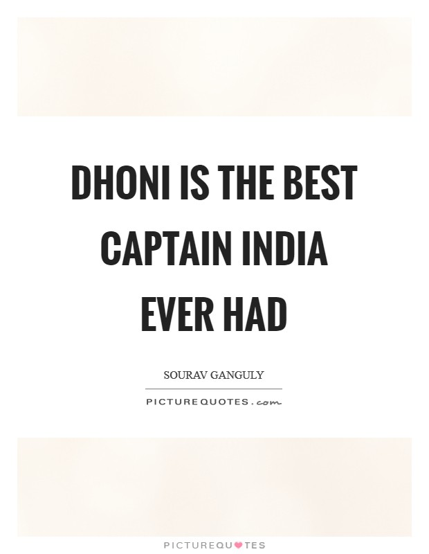Dhoni is the best captain India ever had Picture Quote #1
