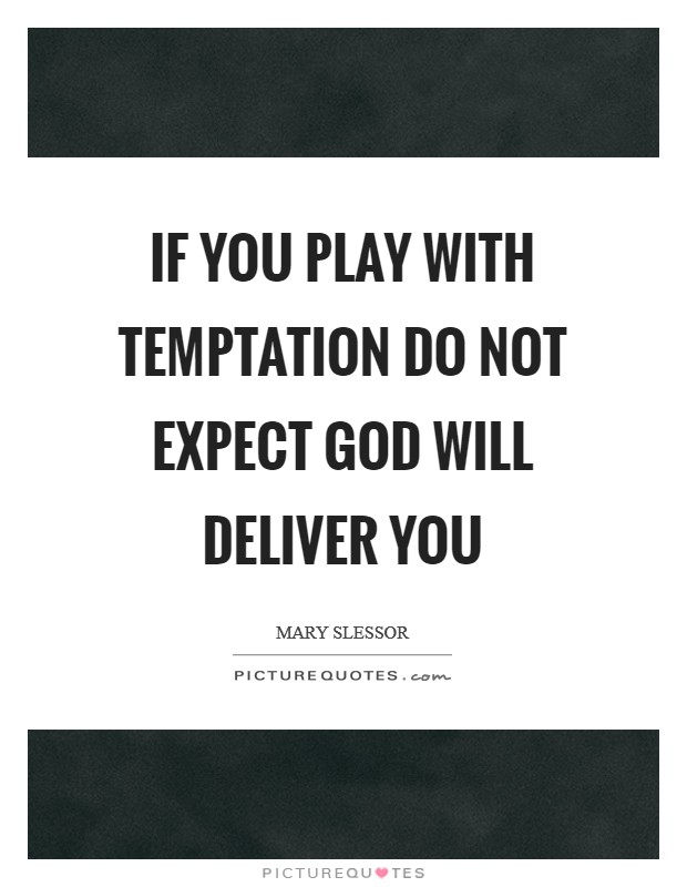 If you play with temptation do not expect God will deliver you Picture Quote #1