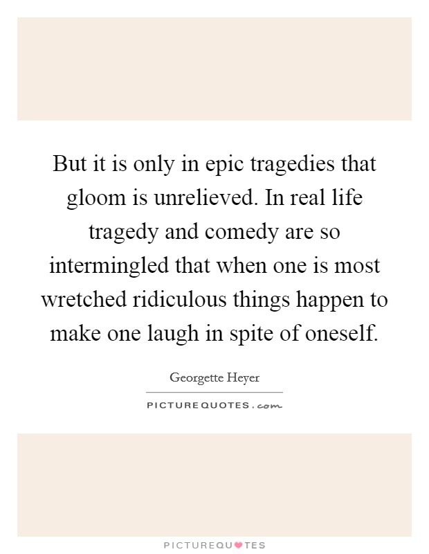 comedy tragedy real life The econtent uploaded on this website is on literary theory and criticism are in real life in different categories as a tragedy or a comedy or.