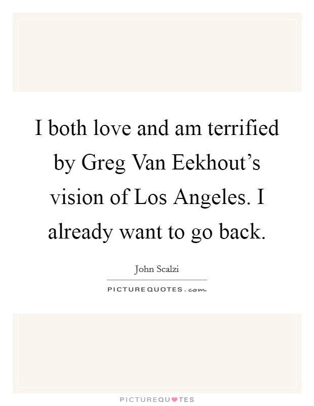 I both love and am terrified by Greg Van Eekhout's vision of Los Angeles. I already want to go back Picture Quote #1