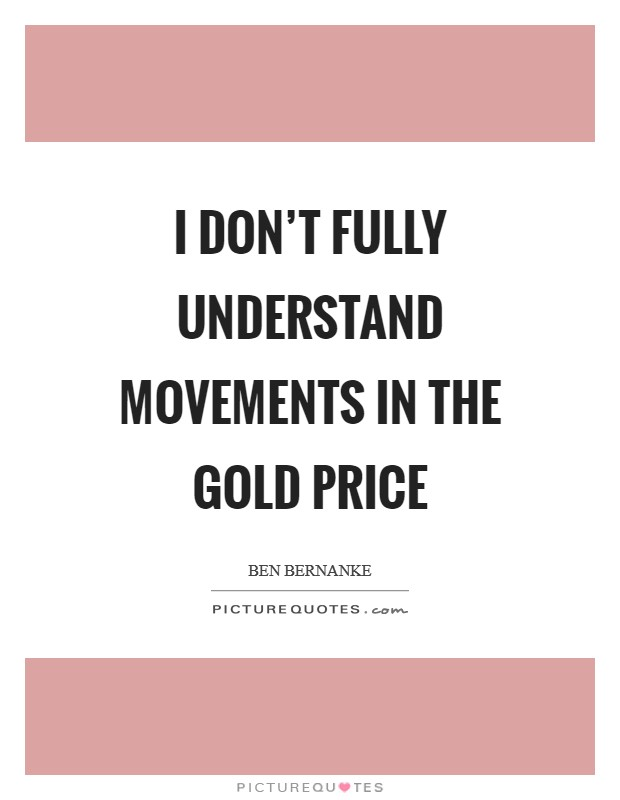 I don't fully understand movements in the gold price Picture Quote #1