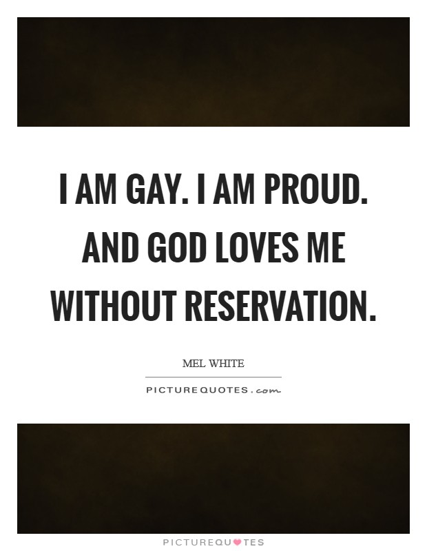 I am gay. I am proud. And God loves me without reservation Picture Quote #1