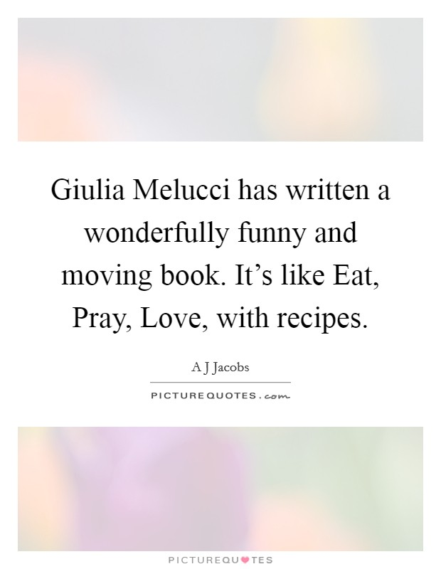 Giulia Melucci has written a wonderfully funny and moving book. It's like Eat, Pray, Love, with recipes Picture Quote #1