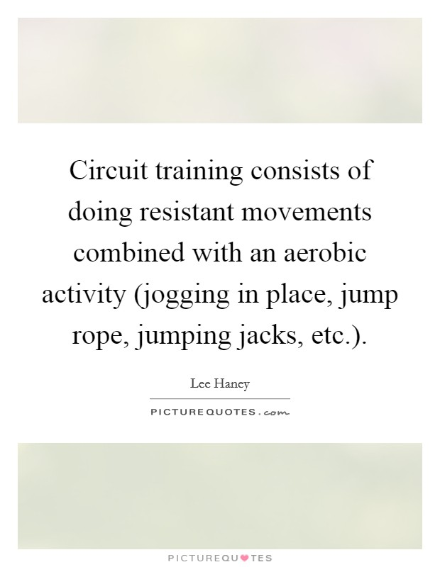 Circuit training consists of doing resistant movements