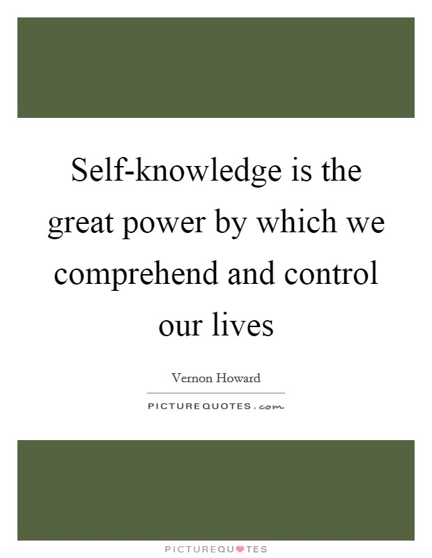 Self-knowledge is the great power by which we comprehend and control our lives Picture Quote #1