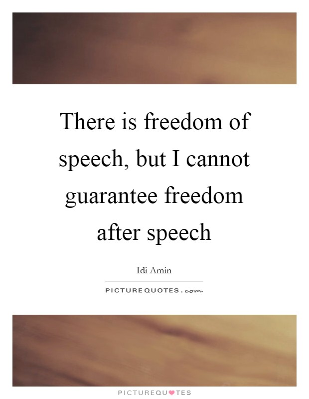 There is freedom of speech, but I cannot guarantee freedom after speech Picture Quote #1