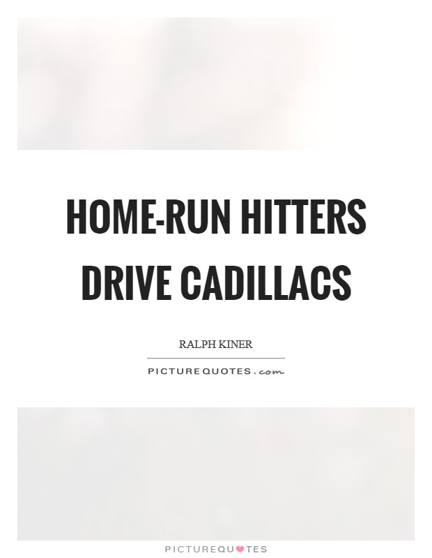 Home-run hitters drive Cadillacs Picture Quote #1