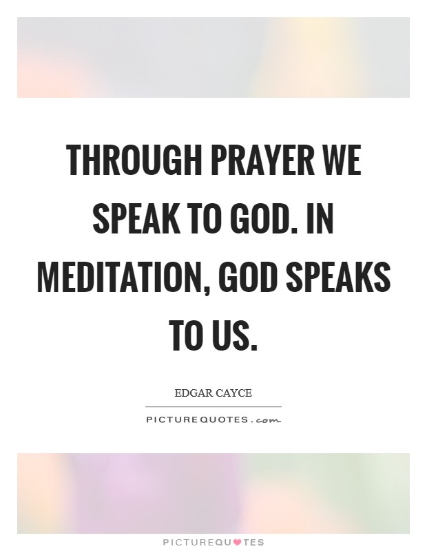Through prayer we speak to God. In meditation, God speaks to us Picture Quote #1