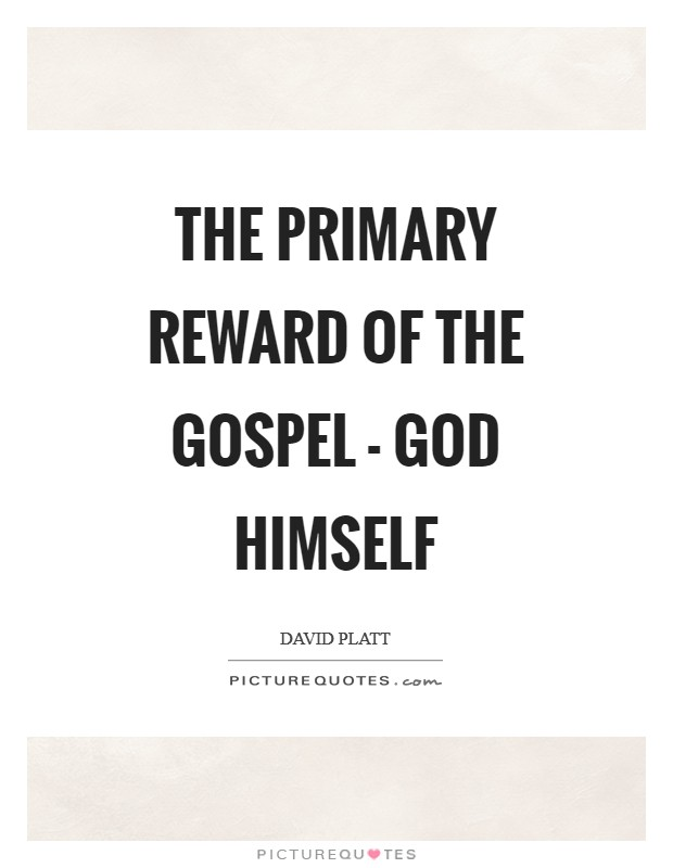 The primary reward of the gospel - God himself Picture Quote #1