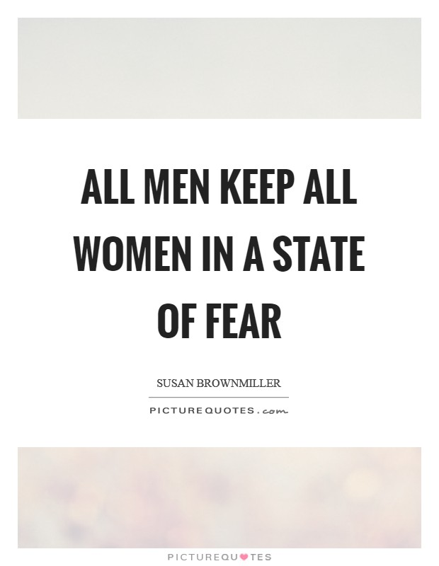 ALL men keep ALL women in a state of fear Picture Quote #1