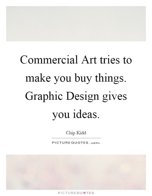 commercial art tries to make you buy things graphic design