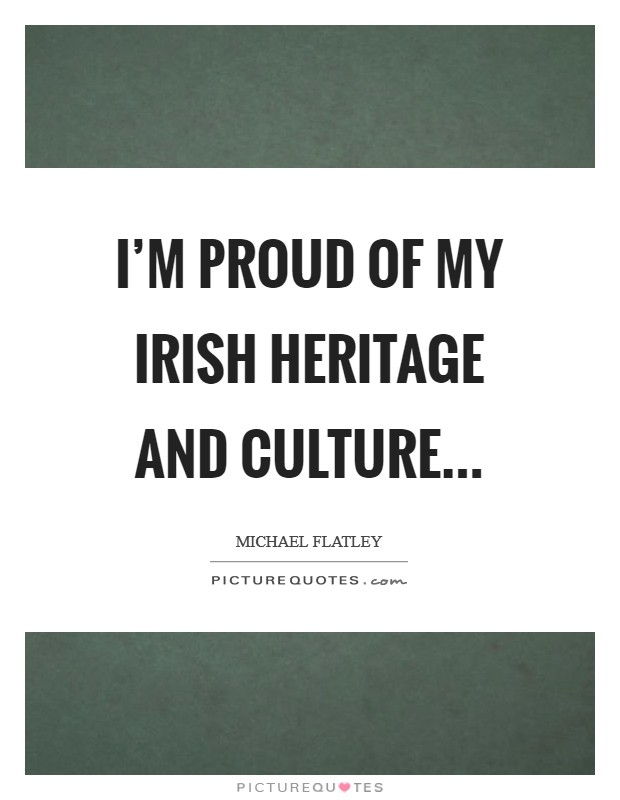 I'm proud of my Irish heritage and culture Picture Quote #1
