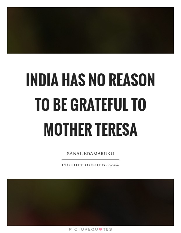 India has no reason to be grateful to Mother Teresa Picture Quote #1