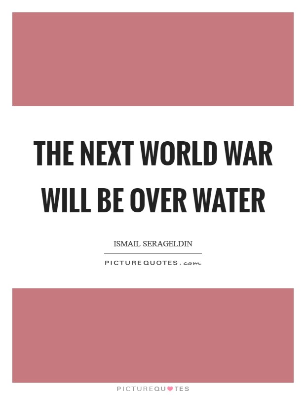 The next World War will be over water Picture Quote #1