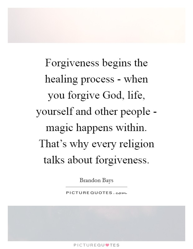 Forgiveness begins the healing process - when you forgive God, life, yourself and other people - magic happens within. That's why every religion talks about forgiveness Picture Quote #1