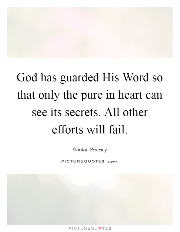 God has guarded His Word so that only the pure in heart can see its secrets. All other efforts will fail Picture Quote #1