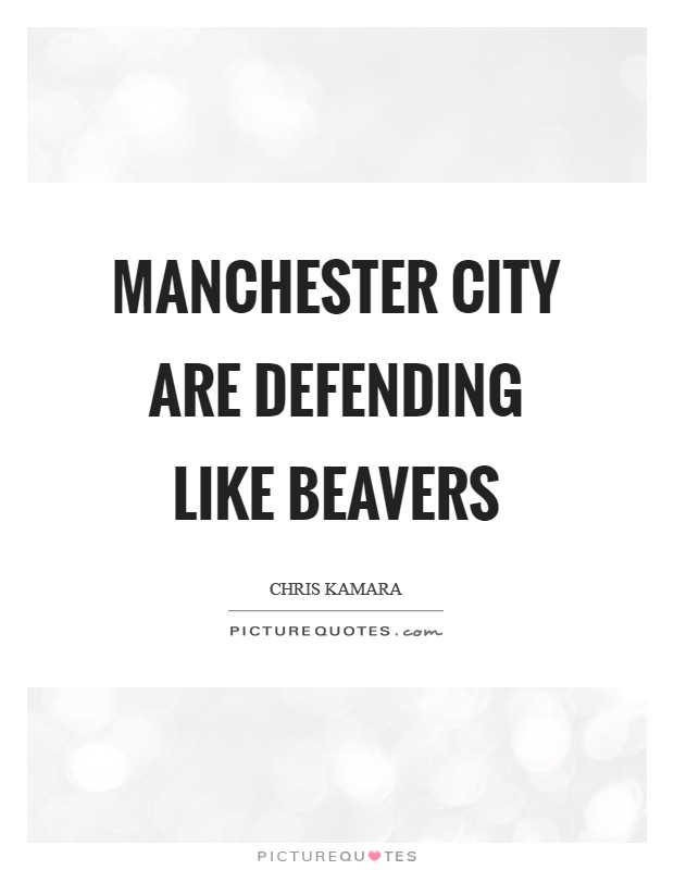Manchester City are defending like beavers Picture Quote #1