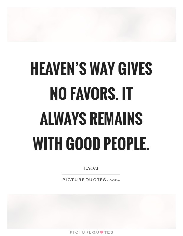 Heaven's Way gives no favors. It always remains with good people Picture Quote #1