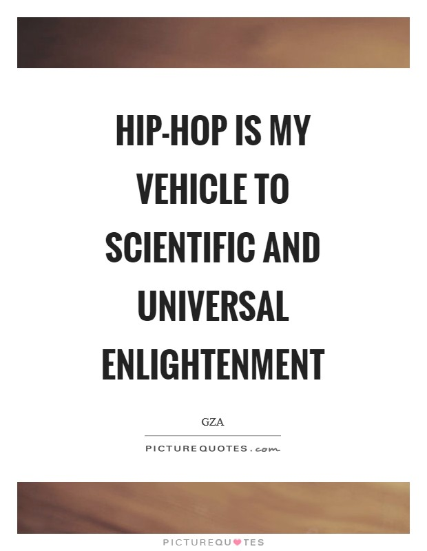 Hip-Hop is my vehicle to scientific and universal enlightenment Picture Quote #1