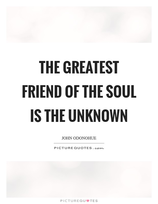 The greatest friend of the soul is the unknown | Picture Quotes