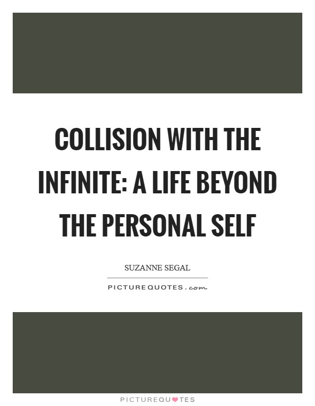 Collision with the Infinite: A Life Beyond the Personal Self Picture Quote #1