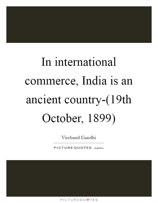 In international commerce, India is an ancient country-(19th October, 1899) Picture Quote #1
