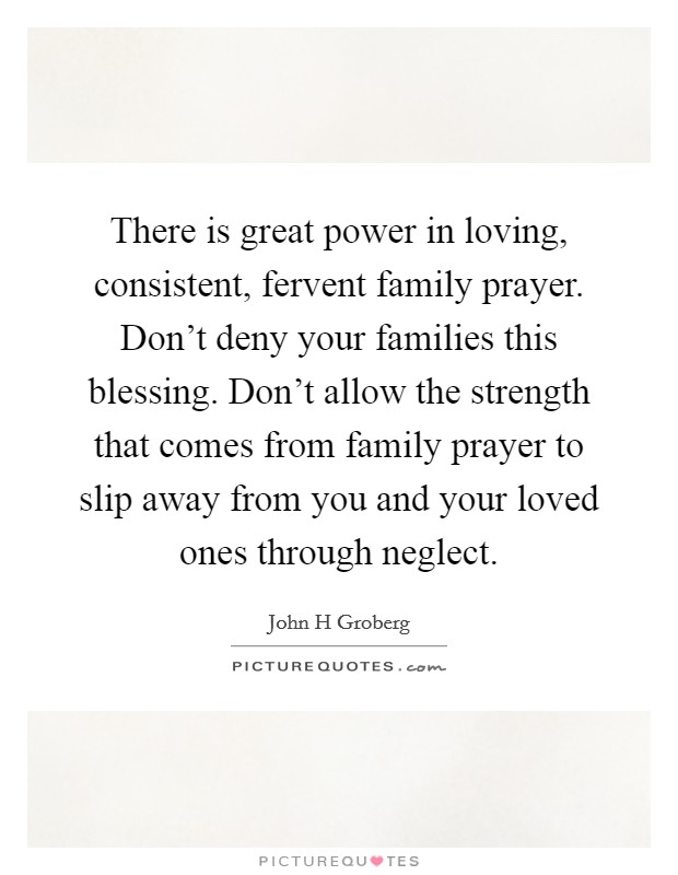 There is great power in loving, consistent, fervent family ...