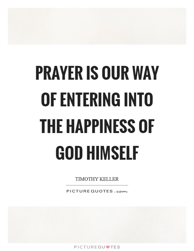 Prayer is our way of entering into the happiness of God himself Picture Quote #1