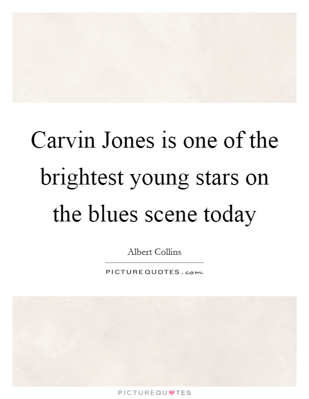 Carvin Jones is one of the brightest young stars on the blues scene today Picture Quote #1