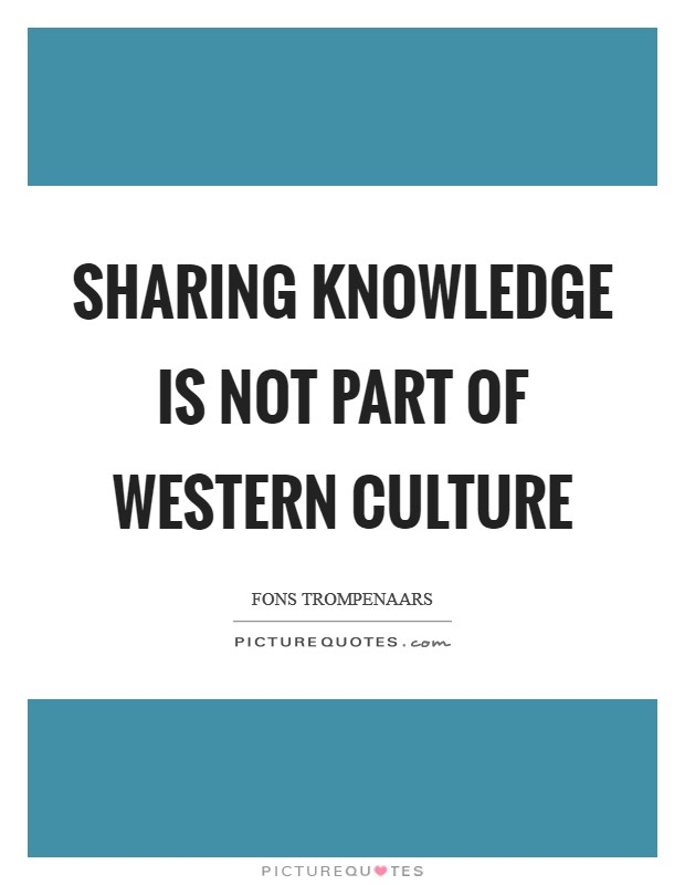 Sharing knowledge is not part of Western culture Picture Quote #1