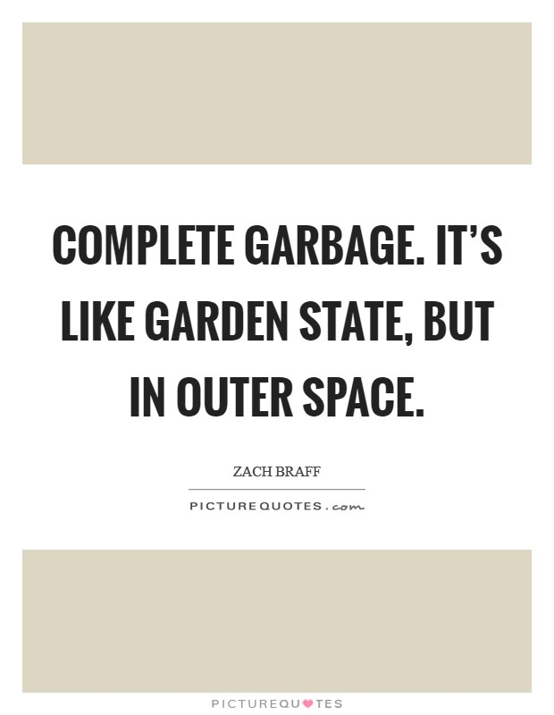 Complete garbage. It's like Garden State, but in outer space Picture Quote #1