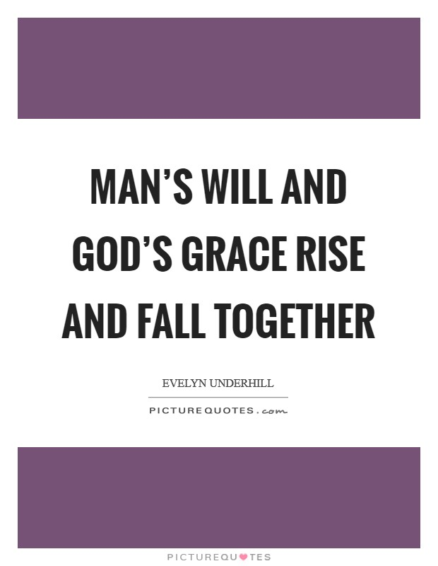 Man's will and God's grace rise and fall together Picture Quote #1