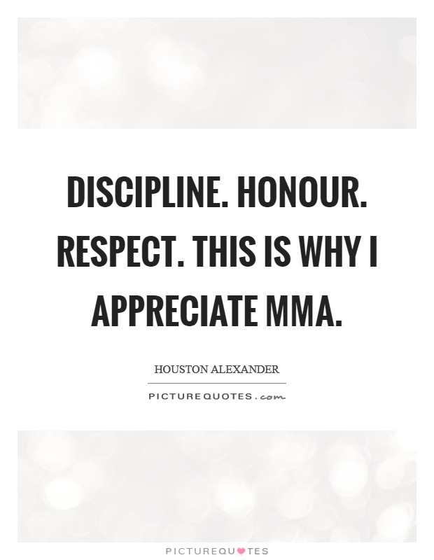 Discipline. Honour. Respect. This is why I appreciate MMA Picture Quote #1