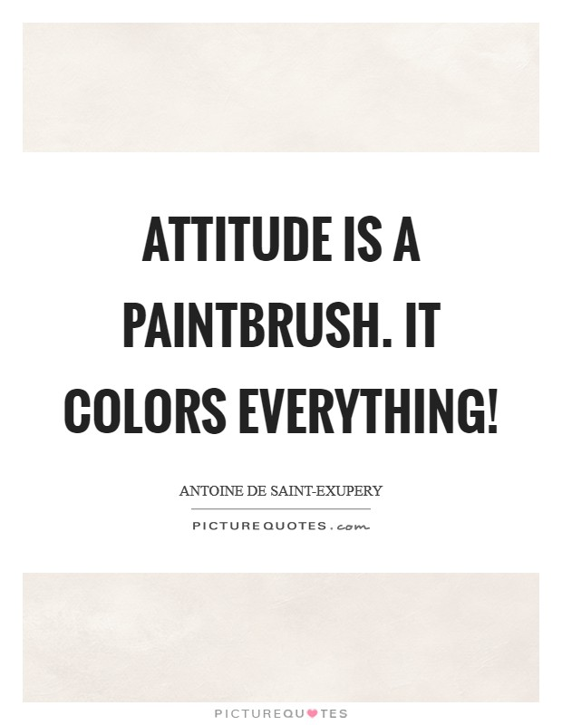 Attitude is a paintbrush. It colors everything! Picture Quote #1