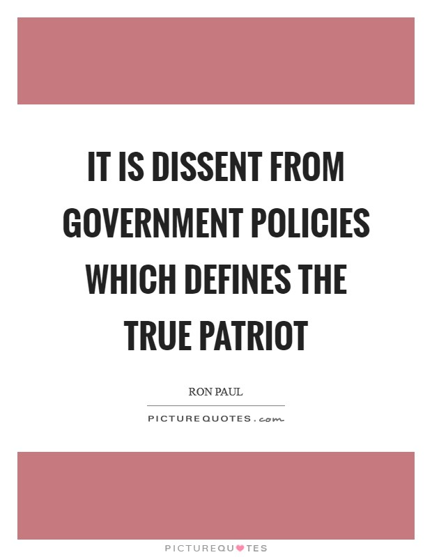 It is dissent from government policies which defines the true Patriot Picture Quote #1