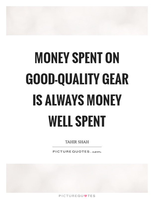 Money spent on good-quality gear is always money well spent Picture Quote #1