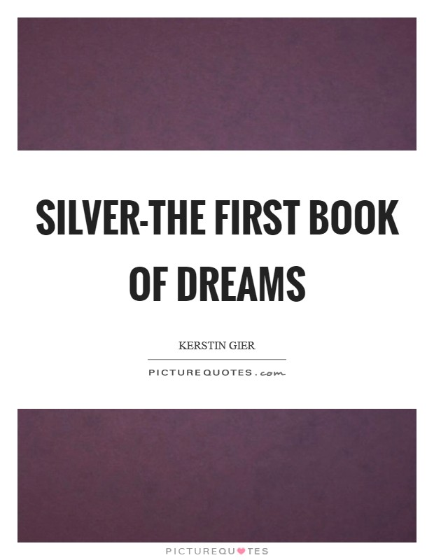 Silver-the first book of dreams Picture Quote #1