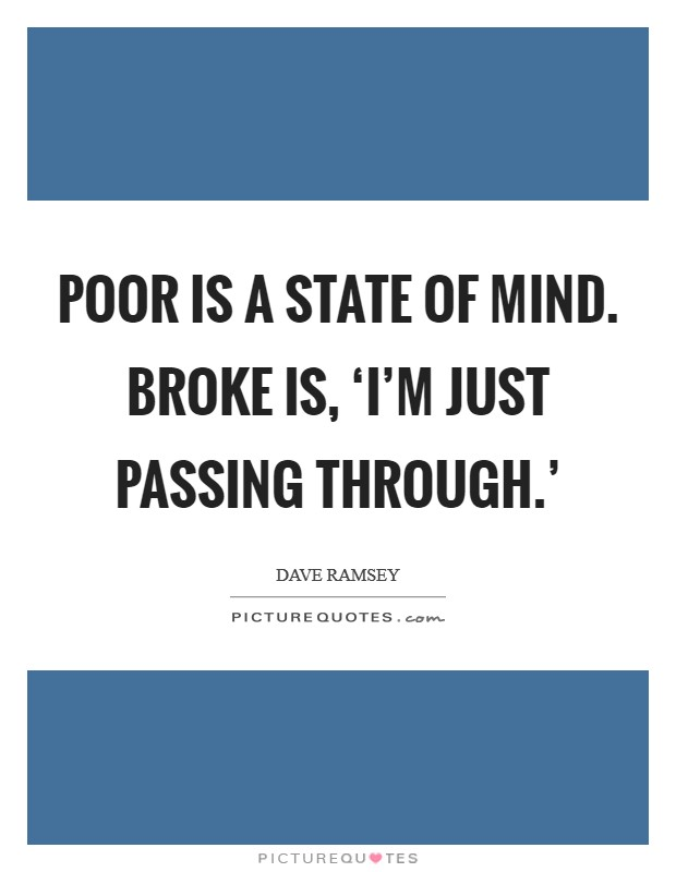 Poor is a state of mind. Broke is, 'I'm just passing through.' Picture Quote #1